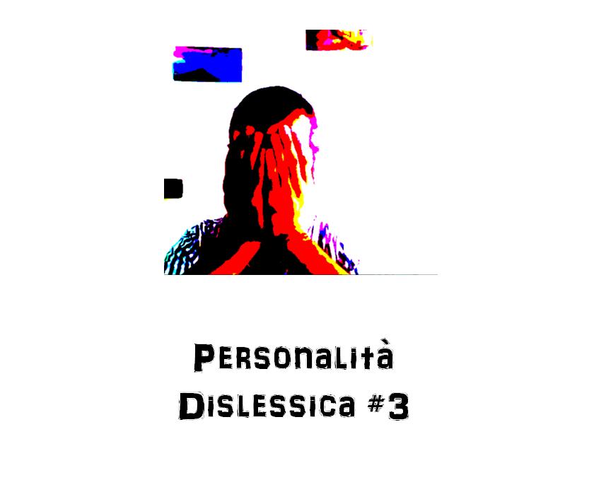 Personalità Dislessica #3
